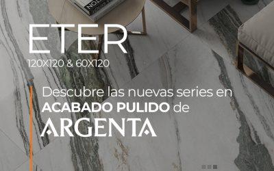 DESCUBRE ETER DE ARGENTA. NUEVA SERIE EN ACABADO PULIDO